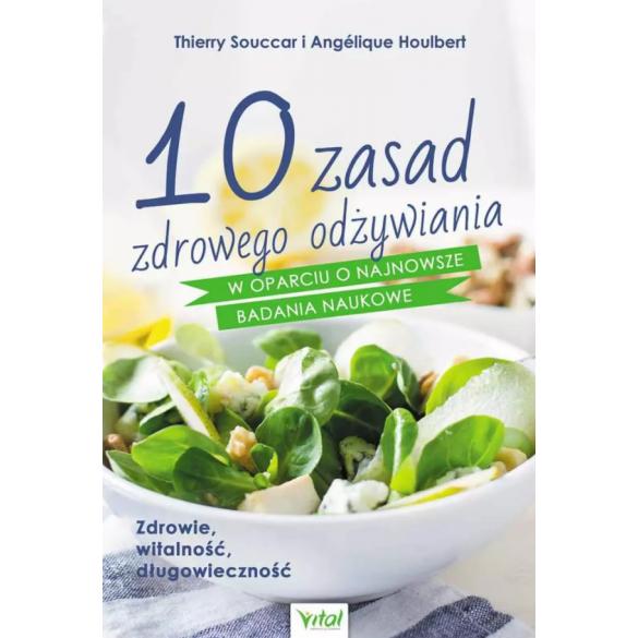 10 zasad zdrowego odżywiania w oparciu o najnowsze badania naukowe. Zdrowie, witalność, długowieczność
