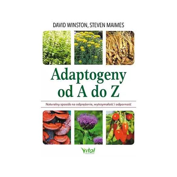 Adaptogeny od A do Z. Naturalny sposób na odprężenie, wytrzymałość i odporność