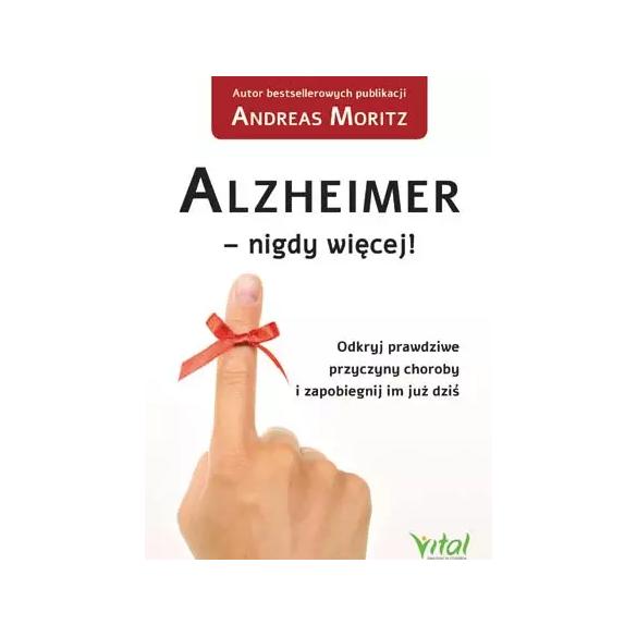 Alzheimer – nigdy więcej! Odkryj prawdziwe przyczyny choroby i zapobiegnij im już dziś