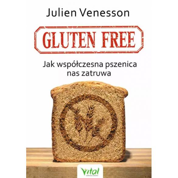 Gluten free. Jak współczesna pszenica nas zatruwa