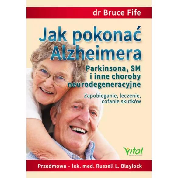 Jak pokonać Alzheimera, Parkinsona, SM i inne choroby neurodegeneracyjne