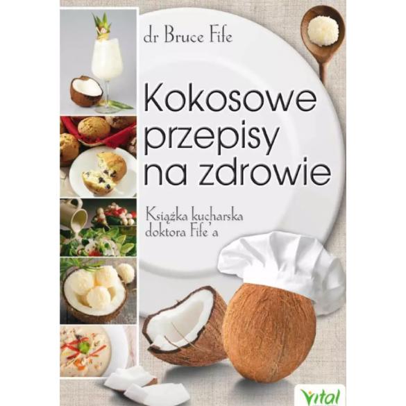 Kokosowe przepisy na zdrowie. Książka kucharska doktora Fife'a