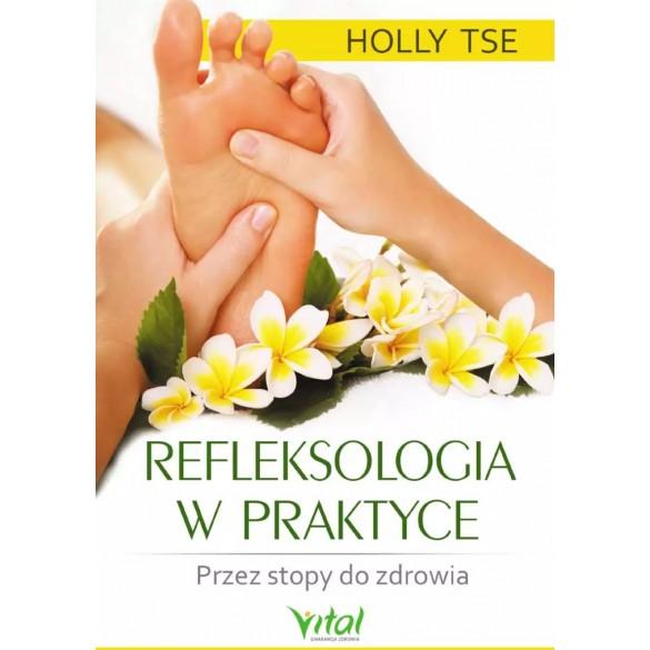 Refleksologia w praktyce. Przez stopy do zdrowia