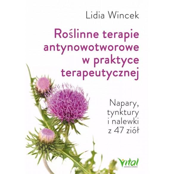 Roślinne terapie antynowotworowe w praktyce terapeutycznej. Napary, tynktury i nalewki z 47 ziół