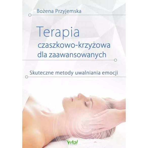 Terapia czaszkowo-krzyżowa dla zaawansowanych. Skuteczne metody uwalniania emocji